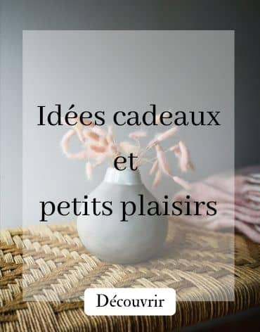 Idées cadeaux et petits plaisirs